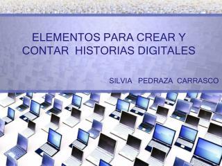 ELEMENTOS PARA CREAR Y CONTAR  HISTORIAS DIGITALES
