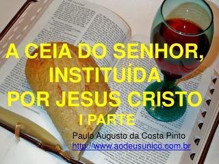 A CEIA DO SENHOR,  INSTITUÍDA  POR JESUS CRISTO  I PARTE