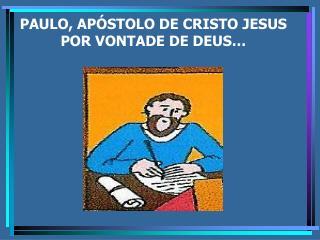 PAULO, APÓSTOLO DE CRISTO JESUS POR VONTADE DE DEUS…