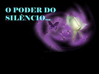 O PODER DO SILÊNCIO...