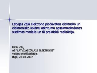 """Uldis Vīte,  AS """"LATVIJAS ZAĻAIS ELEKTRONS""""  valdes priekšsēdētājs Rīga, 28-03-2007"""