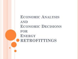 Economic Analysis and Economic Decisions for  Energy  RETROFITTINGS