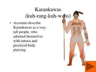 Karankawas (kuh-rang-kuh-wahs)