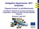Delegation Agreements: 2011 templates  Regards Crois s  on Aid Effectiveness Practitioners  Network for European Develop