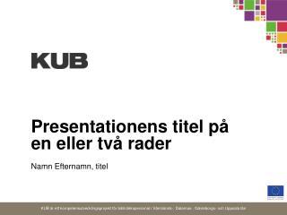 Presentationens titel på en eller två rader