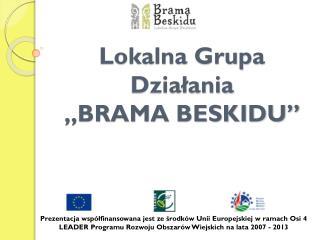 """Lokalna Grupa Działania  """"BRAMA BESKIDU"""""""