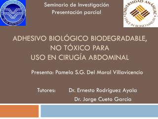 ADHESIVO BIOLÓGICO BIODEGRADABLE, NO TÓXICO PARA USO EN CIRUGÍA ABDOMINAL