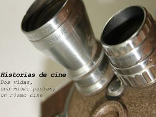 Historias de cine Dos vidas,  una  misma pasión , un mismo  cine