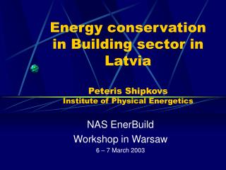 NAS EnerBuild  Workshop in Warsaw 6 – 7 March 2003