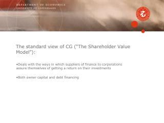 "The standard view of CG (""The Shareholder Value Model""):"