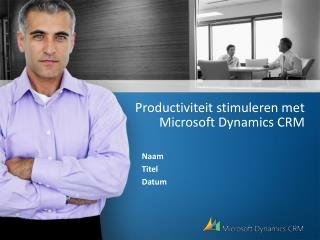 Productiviteit stimuleren met Microsoft Dynamics CRM