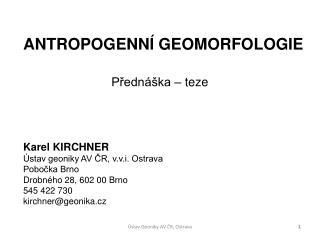 Přednáška – teze  Karel KIRCHNER  Ústav geoniky AV ČR, v.v.i. Ostrava Pobočka Brno