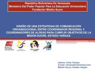 Autora:  Carla  Tortoza E-mail:  ctortoza07@hotmail Misión  Sucre: Estado  Vargas