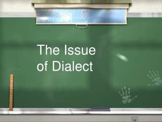 The Issue  of Dialect