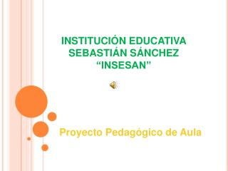 "INSTITUCIÓN EDUCATIVA SEBASTIÁN SÁNCHEZ ""INSESAN"""