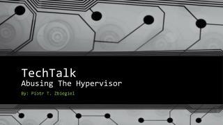 TechTalk Abusing The Hypervisor