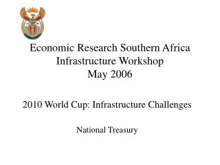 Economic Research Southern Africa Infrastructure Workshop May 2006