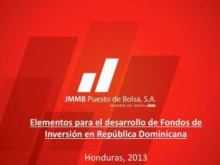 Elementos para el desarrollo de Fondos de Inversión en República Dominicana Honduras, 2013