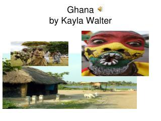 Ghana  by Kayla Walter