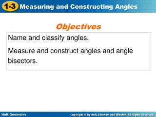 Name and classify angles. Measure and construct angles and angle bisectors.