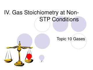 IV. Gas Stoichiometry at Non-STP Conditions