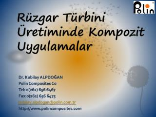 Dr. Kubilay ALPDOGAN Polin Composites Co Tel: 0262 656 6467 Fax:0262 656 6475 kubilay.alpdoganpolin.tr polincomposites