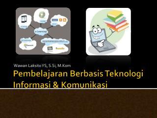 Pembelajaran Berbasis Teknologi Informasi & Komunikasi