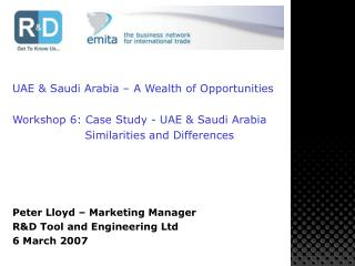 UAE & Saudi Arabia – A Wealth of Opportunities Workshop 6: Case Study - UAE & Saudi Arabia