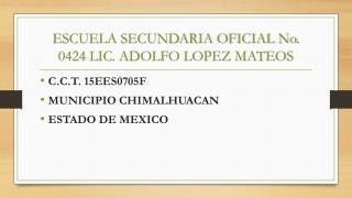 ESCUELA SECUNDARIA OFICIAL No. 0424 LIC. ADOLFO LOPEZ MATEOS