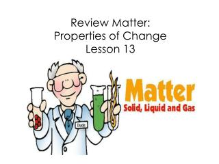 Review  Matter:  Properties of Change Lesson 13