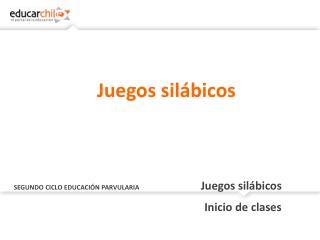 SEGUNDO CICLO EDUCACIÓN PARVULARIA Juegos silábicos