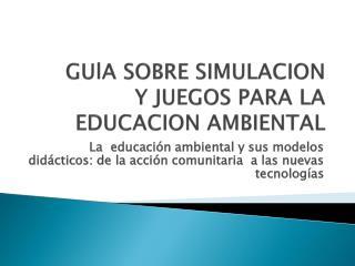 GUlA  SOBRE SIMULACION Y JUEGOS PARA LA EDUCACION AMBIENTAL