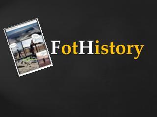 F ot H istory