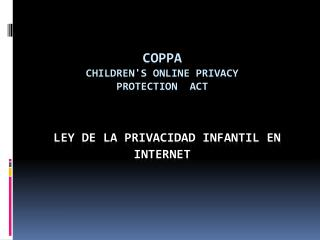 COPPA Children's Online Privacy  Protection  Act  LEY DE LA PRIVACIDAD INFANTIL EN  INTERNET