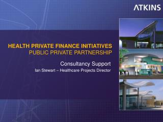 HEALTH PRIVATE FINANCE INITIATIVES PUBLIC PRIVATE PARTNERSHIP