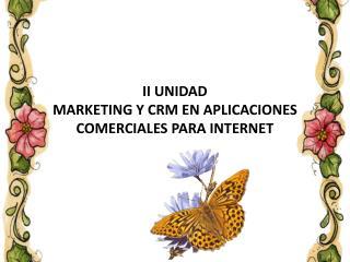 II UNIDAD MARKETING Y CRM EN APLICACIONES COMERCIALES PARA INTERNET