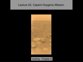 Lecture 33.  Cassini-Huygens Mission.