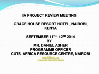 IIA PROJECT REVIEW MEETING GRACE HOUSE RESORT HOTEL, NAIROBI, KENYA SEPTEMBER 11 TH  -12 TH  2014