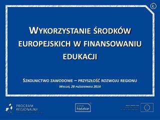 Wykorzystanie ?rodk�w europejskich w finansowaniu edukacji