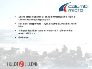 Denne presentasjonen er en kort introduksjon til Huldt & Lilleviks Reiseregningsprogram