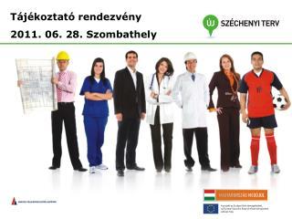 Tájékoztató rendezvény 2011. 06. 28. Szombathely