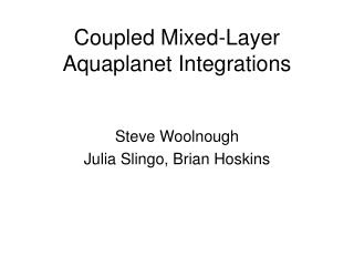 Coupled Mixed-Layer Aquaplanet Integrations