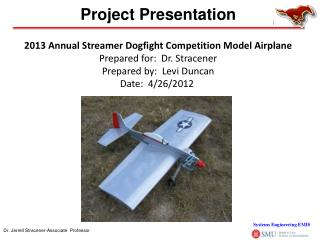 2013 Annual Streamer Dogfight Competition Model Airplane Prepared for:  Dr. Stracener