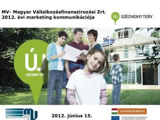 MV- Magyar Vállalkozásfinanszírozási Zrt. 2012.  é vi marketing kommunikációja