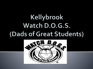Kellybrook Watch D.O.G.S. (Dads of Great Students)