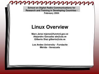 Linux Overview Marx Jerez mjerez@funmrd.ve Alejandro Gonzalez ale@ula.ve