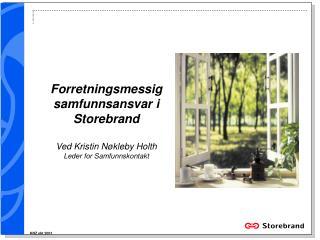 Forretningsmessig samfunnsansvar i Storebrand Ved Kristin Nøkleby Holth Leder for Samfunnskontakt
