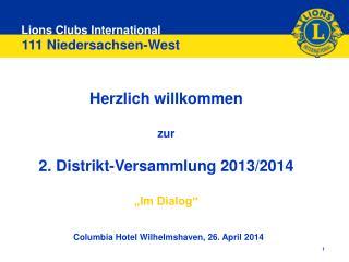 """Herzlich willkommen zur 2. Distrikt-Versammlung 2013/2014 """"Im Dialog"""""""