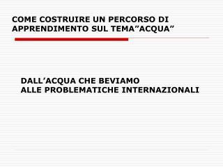 """COME COSTRUIRE UN PERCORSO DI APPRENDIMENTO SUL TEMA""""ACQUA"""""""