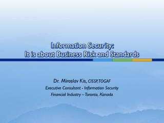 Information Security:  It is about Business Risk and Standards